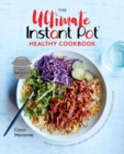 The Ultimate Instant Pot Healthy Cookbook : 150 Deliciously Simple Recipes for Your Electric Pressure Cooker - Book