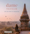 Dame Traveller : Stories and Visuals from Women Who Live the Spirit of Adventure - Book