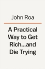 A Practical Way To Get Rich . . . And Die Trying : A Cautionary Tale - Book