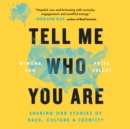 Tell Me Who You Are : Sharing Our Stories of Race, Culture, & Identity - eAudiobook