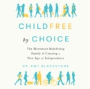 Childfree By Choice : The Movement Redefining Family and Creating a New Age of Independence - eAudiobook