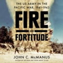 Fire and Fortitude : The US Army in the Pacific War, 1941-1943 - eAudiobook
