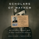 Scholars of Mayhem : My Father's Secret War in Nazi-Occupied France - eAudiobook