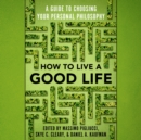 How to Live a Good Life : A Guide to Choosing Your Personal Philosophy - eAudiobook