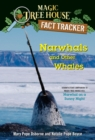 Narwhals and Other Whales : A Nonfiction Companion to Magic Tree House #33: Narwhal on a Sunny Night - Book