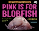 Pink Is For Blobfish : Discovering the World's Perfectly Pink Animals - Book
