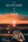 The Suitcase and the Jar : Travels with a Daughter's Ashes - Book