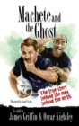 Machete and the Ghost : The true story behind the men behind the myth - Book