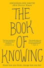 The Book of Knowing : Know how you think, change how you feel - Book