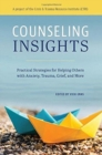 Counseling Insights : Practical Strategies for Helping Others with Anxiety, Trauma, Grief, and More - Book