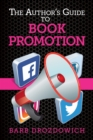 The Author's Guide to Book Promotions : Everything authors want to know about promoting a book - eBook