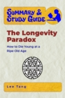 Summary & Study Guide - The Longevity Paradox : How to Die Young at a Ripe Old Age - eBook