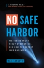 No Safe Harbor : The Inside Truth About Cybercrime-and How To Protect Your Business - Book