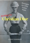 Working for Christian Dior : The Insights of a 1950s Fashion Model - Book