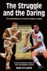 The Struggle and the Daring : The remaking of French rugby league - Book