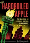 The Hard-Boiled Apple : A guide to pulp and suspense fiction in New York City - Book