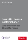 Help With Housing Costs: Volume 1 : Guide to Universal Credit & Council Tax Rebates 2019 - 20 - Book