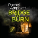 Bridge to Burn : A Detective Kay Hunter murder mystery - eAudiobook