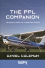 The PPL Companion : 45 Lessons to Guide You Through Flight Training - Book