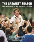 The Greatest Season : Warwickshire in the summer of 1994 - Book