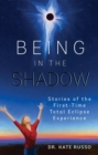 Being in the Shadow : Stories of the First-Time Total Eclipse Experience - eBook