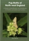 Pug Moths of North-West England : A Guide on Identification and Distribution in Cheshire, Lancashire and Cumbria - Book