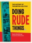 Doing Rude Things : The History of the British Sex Film - Book
