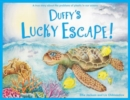 Duffy's Lucky Escape : A True Story About Plastic In Our Oceans - Book
