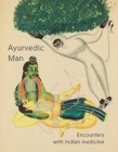 Ayurvedic Man : Encounters with Indian medicine - Book