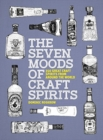 The Seven Moods of Craft Spirits : 350 Great Craft Spirits from Around the World - Book