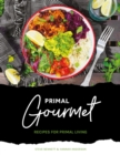 Primal Gourmet : Recipes For Primal Living - Book