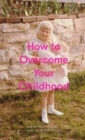 How to Overcome Your Childhood - Book