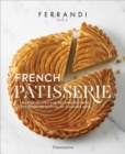 French Patisserie : Master Recipes and Techniques from the Ferrandi School of Culinary Arts - Book
