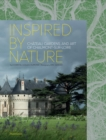 Inspired by Nature : Chateau, Gardens, and Art of Chaumont-sur-Loire - Book