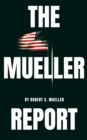 The Mueller Report: The Special Counsel Robert S. Muller's final report on Collusion between Donald Trump and Russia - eBook