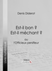 Est-il bon ? Est-il mechant ? : ou l'Officieux persifleur - eBook