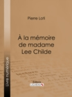A la memoire de madame Lee Childe - eBook
