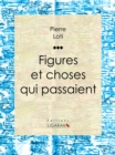 Figures et choses qui passaient - eBook