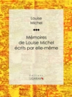 Memoires de Louise Michel ecrits par elle-meme - eBook