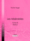 Les Miserables : Tome III - Marius - eBook