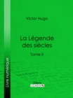 La Legende des siecles : Tome II - eBook