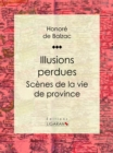 Illusions perdues : Scenes de la vie de province - eBook
