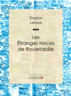 Les Etranges Noces de Rouletabille - eBook