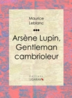 Arsene Lupin, gentleman cambrioleur - eBook