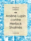 Arsene Lupin contre Herlock Sholmes - eBook