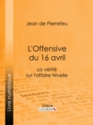 L'Offensive du 16 avril : La Verite sur l'Affaire Nivelle - eBook