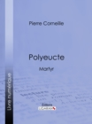 Polyeucte : Martyr - eBook