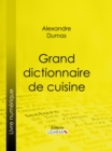 Grand dictionnaire de cuisine - eBook
