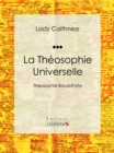 La Theosophie Universelle : Theosophie Bouddhiste - eBook