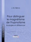 Pour distinguer le magnetisme de l'hypnotisme : Analogies et differences - eBook
